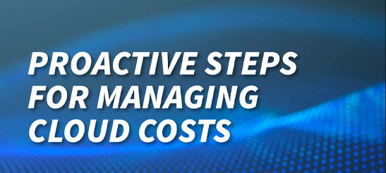 Proactive Steps for Managing Cloud Costs